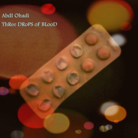 Abdi Ohadi – Three Drops of Bloood